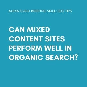 Can mixed content sites perform well in organic search?