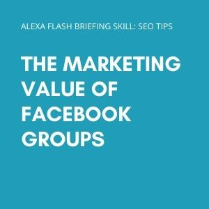 The marketing value of Facebook Groups